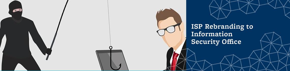 ISP Rebranding to  Information Security Office
