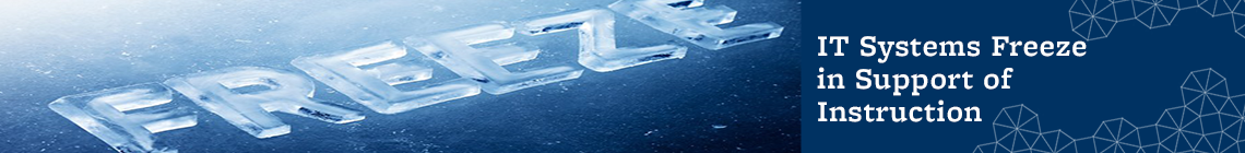 Fall 2020 IT Systems Freeze in Support of Instruction: Monday, Aug. 17 through Friday, Aug. 28