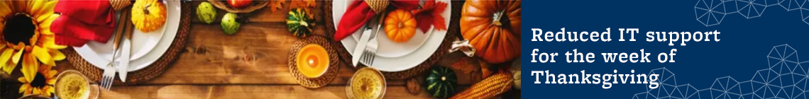 Reduced IT support for the week of Thanksgiving Nov. 23-27
