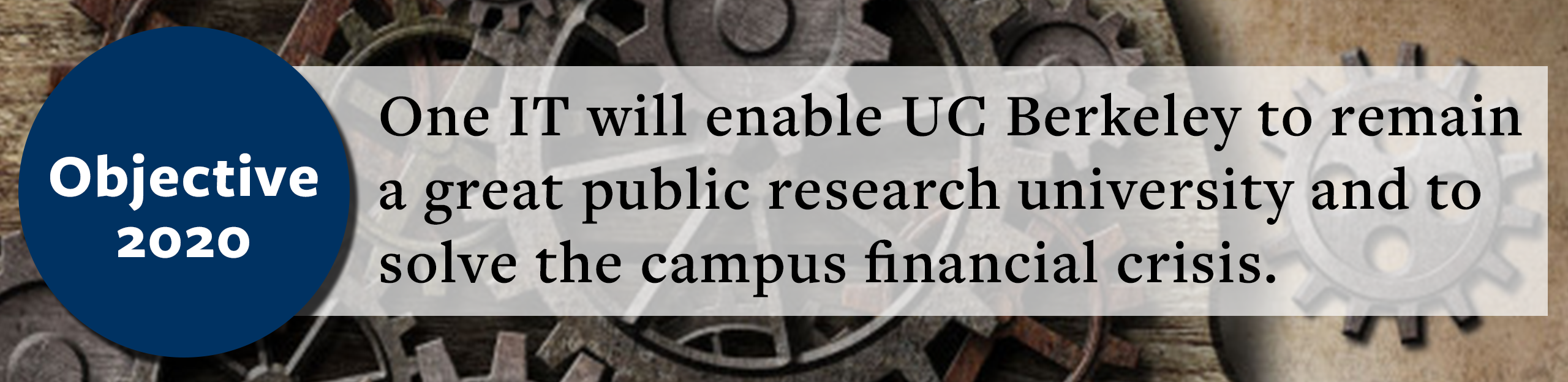 One IT will enable UC Berkeley to remain a great public research university and to solve the campus financial crisis.